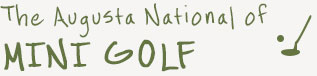The Augusta National of Miniature Golf